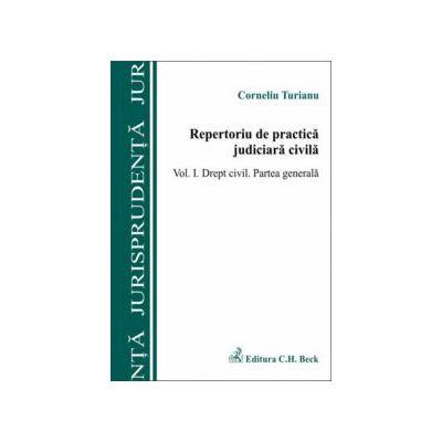 Repertoriu de practica judiciara civila Volumul I. Drept civil. Partea generala