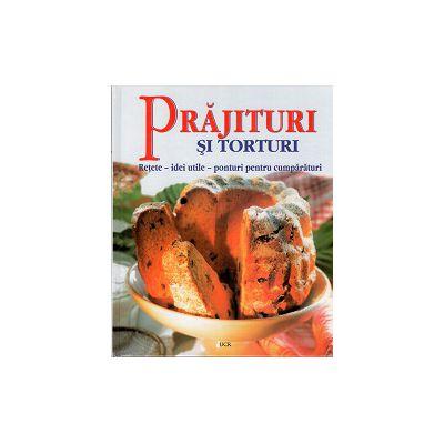 Prajituri si Torturi. Retete - idei utile - ponturi pentru cumparaturi