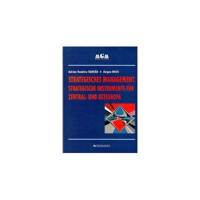 STRATEGISCHES MANAGEMENT. STRATEGISCHE INSTRUMENTE FUR ZENTRAL - UND OSTEUROPA (Management Strategic. Instrumentele de politică din Europa Centrală si Europa de est)