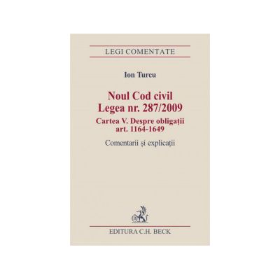 Noul Cod civil. Legea nr. 287/2009. Cartea a V-a. Despre obligatii (art. 1164-1649) Comentarii si explicatii