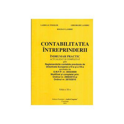 CONTABILITATEA INTREPRINDERII : Indrumar practic actualizat si completat prin Reglementarile Contabile prevazute de Directivele Europene a IV-a si a VII-a aprobate de OMPF nr.3055/2009.Modificat si completat prin: Ordinul nr.2869/2010 si Ordinul 2870/2010