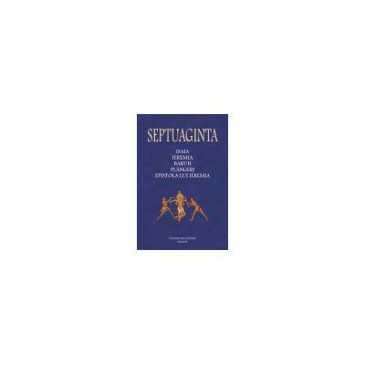 Septuaginta 6/I. Isaia – Ieremia – Baruh – Plingeri – Epistola lui Ieremia. Editie Cartonata