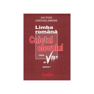 LIMBA ROMANA . Caietul elevului clasa a VII -a Partea a I -a