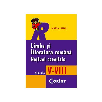 LIMBA SI LITERATURA  ROMANA. NOTIUNI ESENTIALE V-VIII