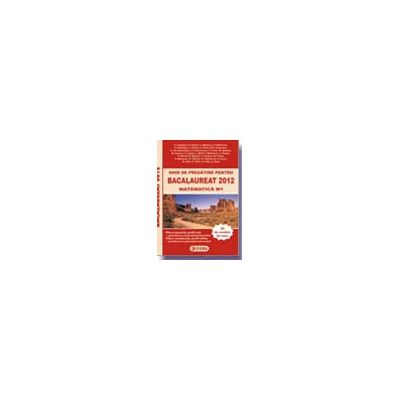 Ghid de pregatire pentru BACALAUREAT 2012 - MATEMATICA M1