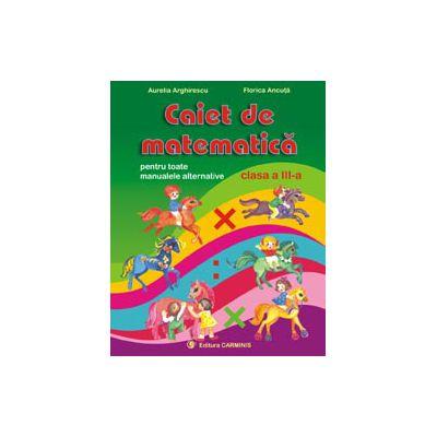 Caiet de matematica  Pentru toate manualele alternative  Clasa a III-a