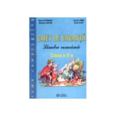 Caiet de vacanta  Limba romana  Tema campionilor  Clasa a II-a.