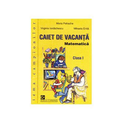 Matematica Caiet de vacanta Clasa I Tema campionilor Exercitii structurate in ordinea din programa scolara, variate si gradate ca dificultate