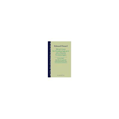 Idei privitoare la o fenomenologie pură şi la o filozofie fenomenologică Cartea întâi: Introducere generală în fenomenologia pură