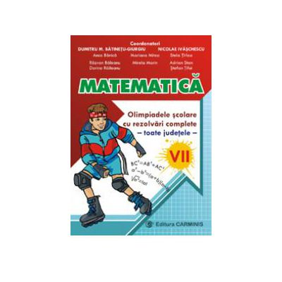 Matematica. Olimpiadele scolare toate judetele, rezolvari complete. Clasa a VII-a