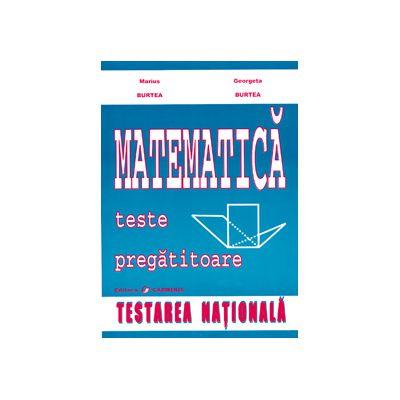 Matematica. Teste pregatitoare pentru testarea nationala