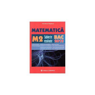 Matematica M2  subiecte rezolvate  BAC 2012