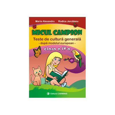 Micul campion Teste de cultura generala – dupa modelul european Clasa a IV-a