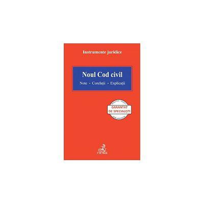 Noul Cod civil Note. Corelatii. Explicatii