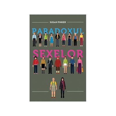 Paradoxul sexelor. Bărbaţii,femeile şi adevărata prăpastie dintre sexe.