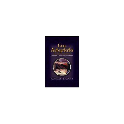 Cea asteptata - Cartea intai a legendei Maria Magdalena