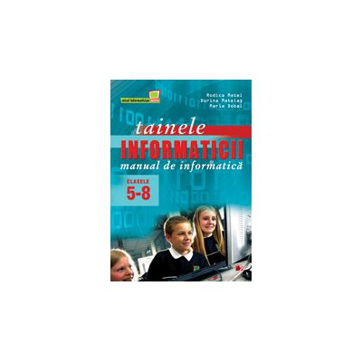 TAINELE INFORMATICII. MANUAL DE INFORMATICA. CLASELE V-VIII