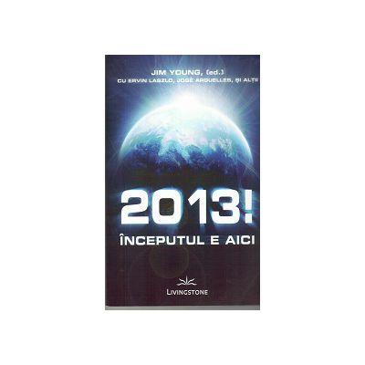 2013 !  Inceputul e aici