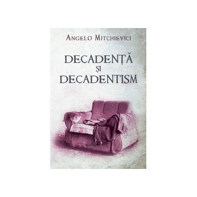 Decadenţă şi decadentism în contextul modernităţii româneşti şi europene
