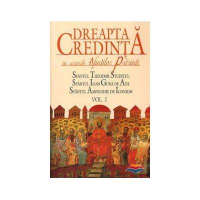 Dreapta credinta in scrierile Sfintilor Parinti. Vol. 1