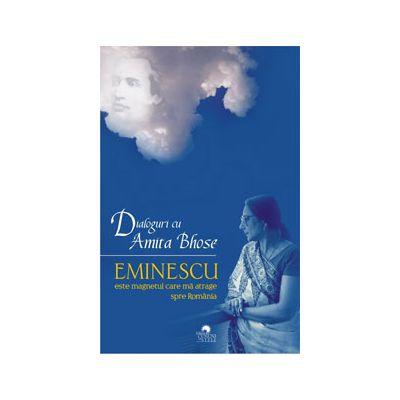 Eminescu este magnetul care mã atrage spre România. Dialoguri cu Amita Bhose