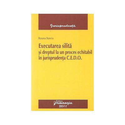 Executarea silita si dreptul la un proces echitabil in jurisprudenta C.E.D.O.