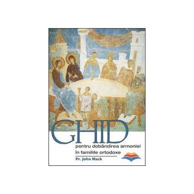 Ghid pentru dobandirea armoniei in familiile ortodoxe