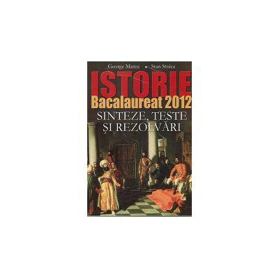 Istorie. Bacalaureat 2012 Sinteze Teste si Rezolvari