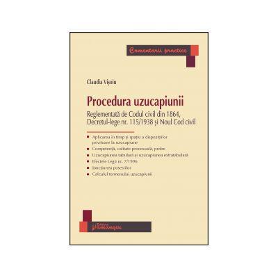 Procedura uzucapiunii - Reglementata de Codul civil din 1864, Decretul-lege nr. 115/1938 si Noul Cod civil