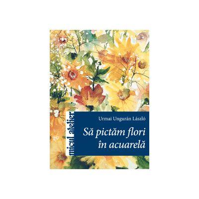 Să pictăm flori în acuarelă