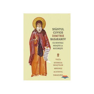 Sfântul Cuvios Dimitrie Basarabov cu sfintele moaste la București. Viata, istoricul moastelor, minunile, acatistul, paraclisul