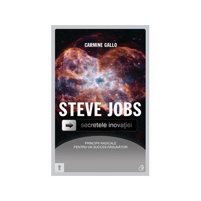 Steve Jobs. Secretele inovaţiei: principii radicale pentru un succes răsunător