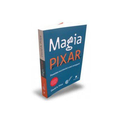 Magia Pixar. Povestea succesului unei companii