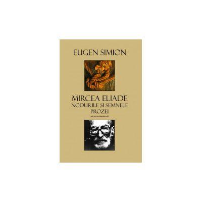 Mircea Eliade Nodurile si Semnele Prozei