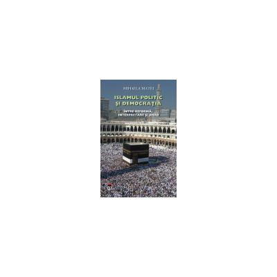 Islamul politic si democratia. Intre reforma,interpretare si jihad