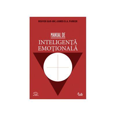 Manual de inteligenţă emoţională. Teorie, dezvoltare, evaluare şi aplicaţii în viaţa de familie, la şcoală şi la locul de muncă