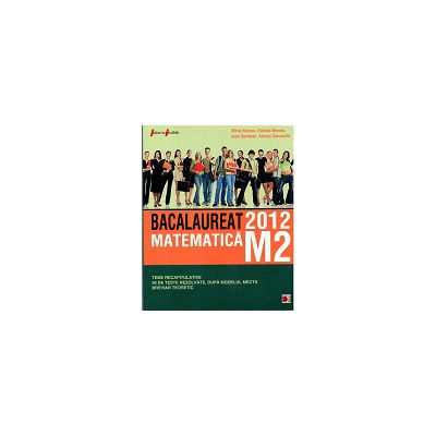 Bacalaureat 2012.Matematica M2. Teme recapitulative si 30 de teste rezolvate, dupa Modelul MECTS .Breviar teoretic
