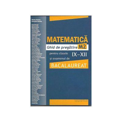 Bacalaureat 2012. Matematica M2. Ghid de pregatire pentru clasele IX-XII