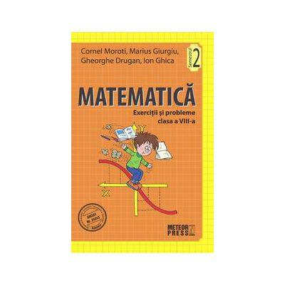 Matematica. Exercitii si probleme. Clasa a VIII-a, semestrul II 2011-2012