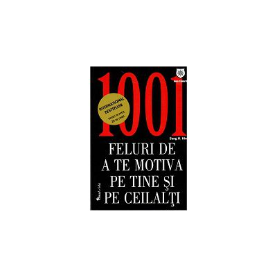 1001 Feluri de a te Motiva pe Tine si pe Ceilalti