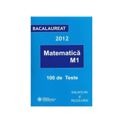 Bacalaureat 2012 Matematica M1 100 Teste Enunturi si rezolvari
