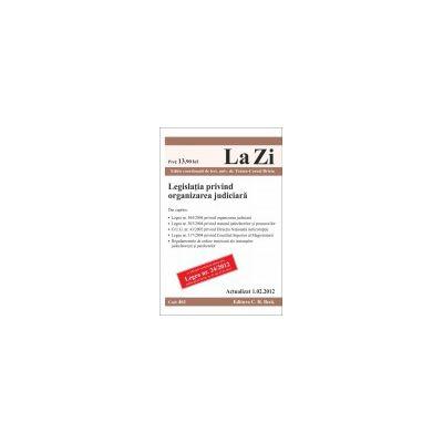 Legislatia privind organizarea judiciara actualizat la 1.02.2012