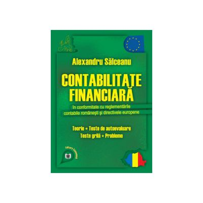 Contabilitate financiară în conformitate cu reglementările contabile românești și directivele europene. Teorie, teste de autoevaluare, teste grilă, probleme