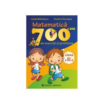 Matematica. 700 (+200) de exercitii si probleme. Clasa a III-a
