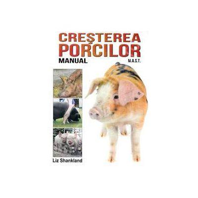 Manual de crestere a porcilor - Ghid complet de crestere a porcilor cu indicatii pas cu pas