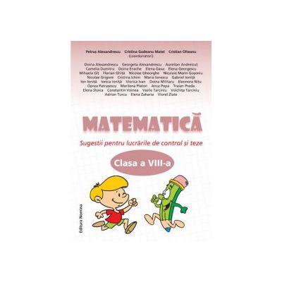 Matematica clasa a VIII-a. Sugestii pentru lucrarile de control si teze