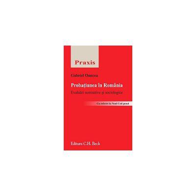Probatiunea in Romania. Evaluari normative si sociologice Cu referiri la Noul Cod penal