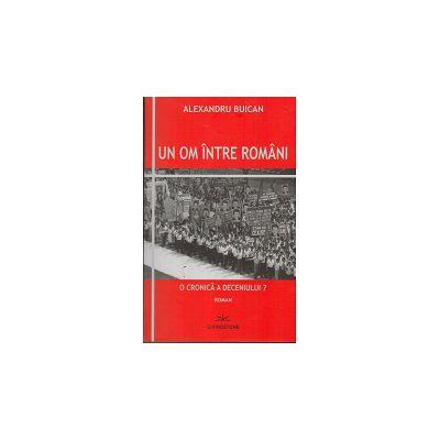 Un Om Intre Romani. O cronica a deceniului 7