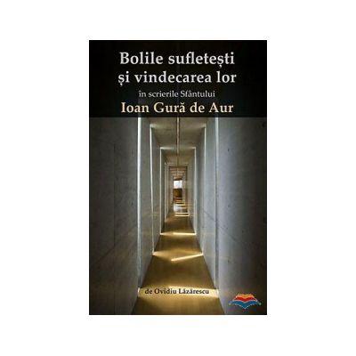 Bolile sufletesti si vindecarea lor in scrierile Sfantului Ioan Gura de Aur