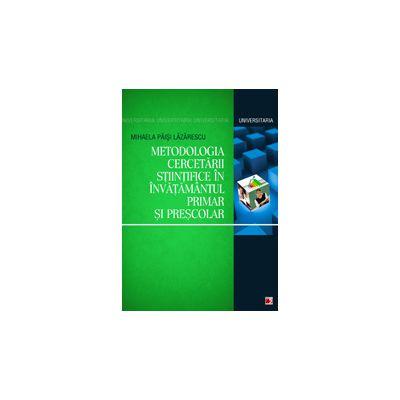 METODOLOGIA CERCETARII STIINTIFICE IN INVATAMANTUL PRIMAR SI PRESCOLAR